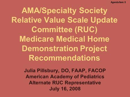 AMA/Specialty Society Relative Value Scale Update Committee (RUC) Medicare Medical Home Demonstration Project Recommendations Julia Pillsbury, DO, FAAP,