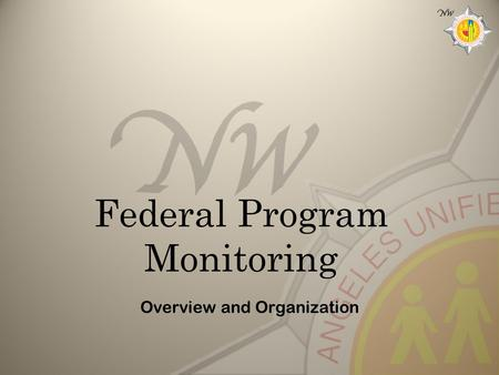 Federal Program Monitoring Overview and Organization.