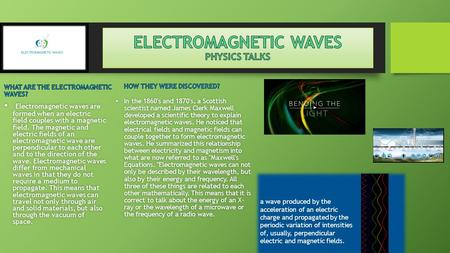 Electromagnetic waves are formed when an electric field couples with a magnetic field. The magnetic and electric fields of an electromagnetic wave are.