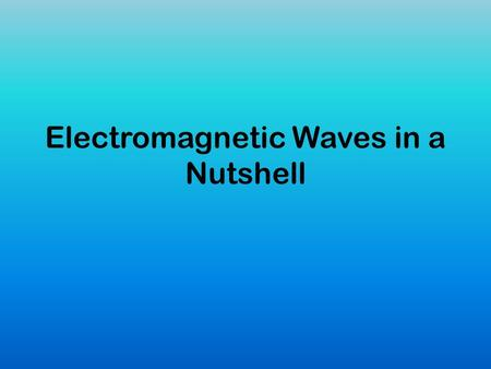 Electromagnetic Waves in a Nutshell. Electromagnetic Waves Unit Waves are very important because they transfer energy.