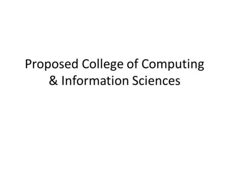 Proposed College of Computing & Information Sciences.