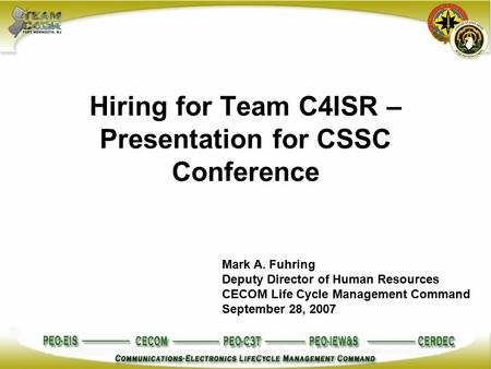 Hiring for Team C4ISR – Presentation for CSSC Conference Mark A. Fuhring Deputy Director of Human Resources CECOM Life Cycle Management Command September.