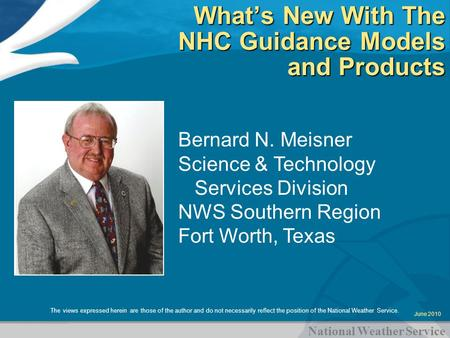 National Weather Service What's New With The NHC Guidance Models and Products The views expressed herein are those of the author and do not necessarily.