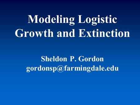Modeling Logistic Growth and Extinction Sheldon P. Gordon