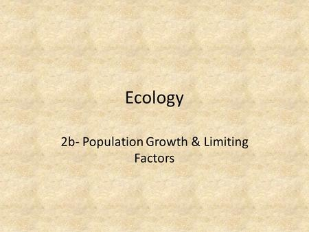 Ecology 2b- Population Growth & Limiting Factors.