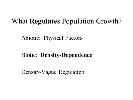What Regulates Population Growth? Abiotic: Physical Factors Biotic: Density-Dependence Density-Vague Regulation.