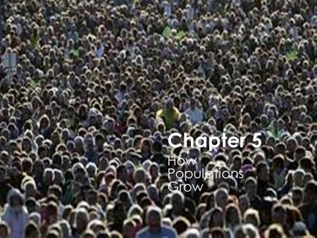 Chapter 5 How Populations Grow. Characteristics of Populations  Population density  The number of individuals per unit area.  Varies depending on the.