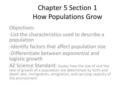 Chapter 5 Section 1 How Populations Grow Objectives: -List the characteristics used to describe a population -Identify factors that affect population size.