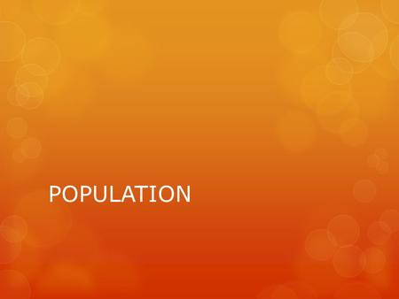 POPULATION. What is a population? All the members of the same species that live in the same area. 3 Characteristics of any population: 1. Population Density.