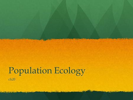 Population Ecology ch20. Populations Population is the number of individuals in a certain location at a given time Population is the number of individuals.