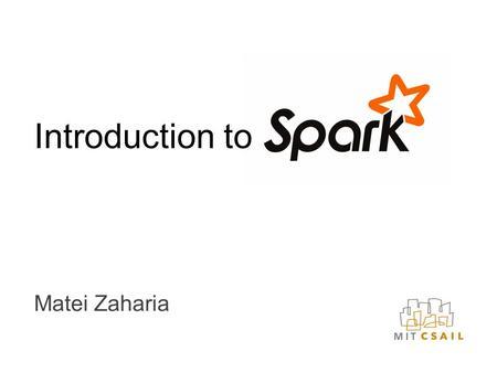 Matei Zaharia Introduction to. Outline The big data problem Spark programming model User community Newest addition: DataFrames.