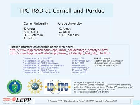 "D. Peterson, ""TPC R&D at Cornell and Purdue"", ALCPG07, Fermilab, 23-October-2007 1 TPC R&D at Cornell and Purdue Cornell University Purdue University T."
