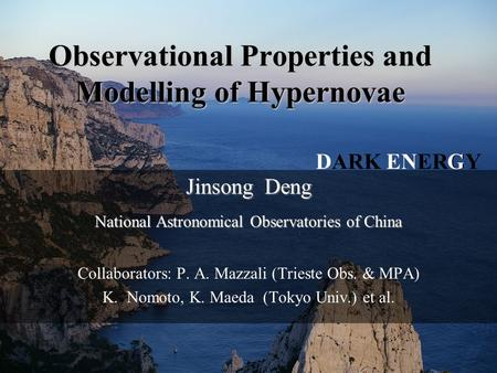 Observational Properties and Modelling of Hypernovae Jinsong Deng National Astronomical Observatories of China Collaborators: P. A. Mazzali (Trieste Obs.