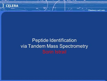 Peptide Identification via Tandem Mass Spectrometry Sorin Istrail.