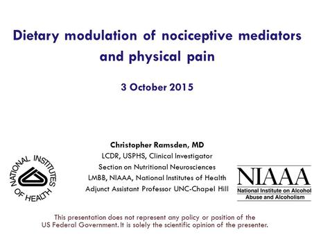 Dietary modulation of nociceptive mediators and physical pain 3 October 2015 Christopher Ramsden, MD LCDR, USPHS, Clinical Investigator Section on Nutritional.