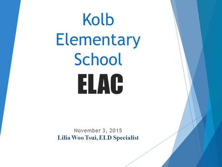 Welcome to Kolb ELAC! Welcome from Ms. Gibson, Kolb Principal