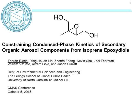 Constraining Condensed-Phase Kinetics of Secondary Organic Aerosol Components from Isoprene Epoxydiols Theran Riedel, Ying-Hsuan Lin, Zhenfa Zhang, Kevin.
