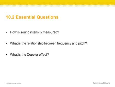 10.2 Essential Questions How is sound intensity measured? What is the relationship between frequency and pitch? What is the Doppler effect? Properties.