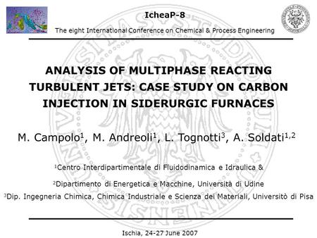Ischia, 24-27 June 2007 ANALYSIS OF MULTIPHASE REACTING TURBULENT JETS: CASE STUDY ON CARBON INJECTION IN SIDERURGIC FURNACES 1 Centro Interdipartimentale.