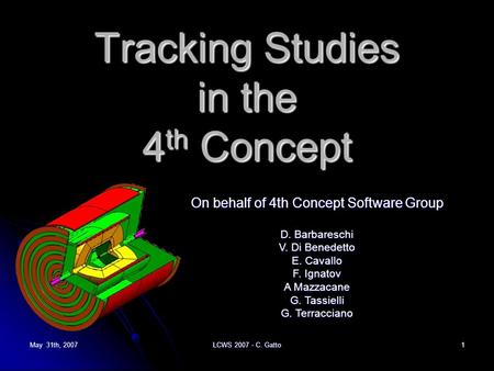 May 31th, 2007 LCWS 2007 - C. Gatto 1 Tracking Studies in the 4 th Concept On behalf of 4th Concept Software Group D. Barbareschi V. Di Benedetto E. Cavallo.