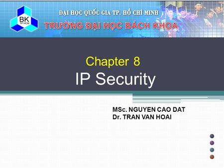 Chapter 8 IP Security MSc. NGUYEN CAO DAT Dr. TRAN VAN HOAI.