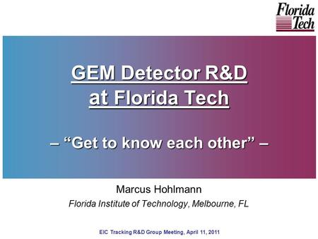 "GEM Detector R&D at Florida Tech – ""Get to know each other"" –"