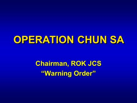 "OPERATION CHUN SA Chairman, ROK JCS ""Warning Order"""