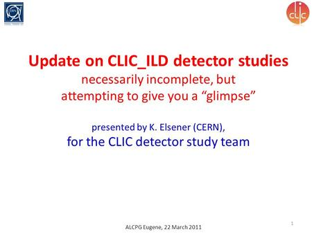 "Update on CLIC_ILD detector studies necessarily incomplete, but attempting to give you a ""glimpse"" presented by K. Elsener (CERN), for the CLIC detector."