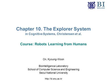 Chapter 10. The Explorer System in Cognitive Systems, Christensen et al. Course: Robots Learning from Humans On, Kyoung-Woon Biointelligence Laboratory.