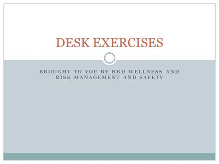 BROUGHT TO YOU BY HRD WELLNESS AND RISK MANAGEMENT AND SAFETY DESK EXERCISES.