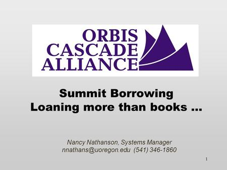 1 Summit Borrowing Loaning more than books … Nancy Nathanson, Systems Manager (541) 346-1860.