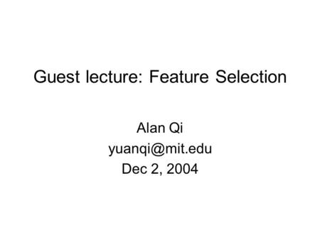 Guest lecture: Feature Selection Alan Qi Dec 2, 2004.