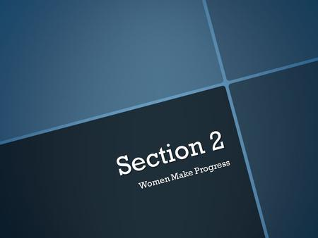 Section 2 Women Make Progress. Objectives  Analyze the impact of changes in women's education on women's role in society.  Explain what women did to.