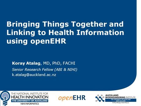 Bringing Things Together and Linking to Health Information using openEHR Koray Atalag, MD, PhD, FACHI Senior Research Fellow (ABI & NIHI)
