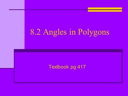 8.2 Angles in Polygons Textbook pg 417. Interior and Exterior Angles interior angles exterior angle.