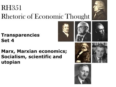 RH351 Rhetoric of Economic Thought Transparencies Set 4 Marx, Marxian economics; Socialism, scientific and utopian.