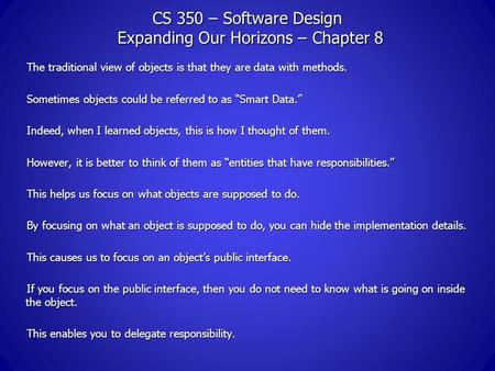 CS 350 – Software Design Expanding Our Horizons – Chapter 8 The traditional view of objects is that they are data with methods. Sometimes objects could.