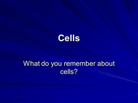 Cells What do you remember about cells?. What is an organism made of? Single-celled organisms are just one cell. What does unicellular mean? Examples.