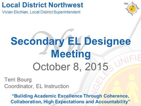 "Secondary EL Designee Meeting October 8, 2015 ""Building Academic Excellence Through Coherence, Collaboration, High Expectations and Accountability"" Vivian."