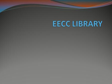 . The EECC library has many things that are found in all libraries. Knowing these features will help you find the books you want. In any library, if you.
