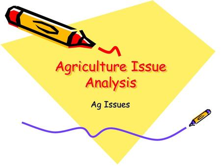 "Agriculture Issue Analysis Ag Issues. Define an Issue Issue- ""A point in debate or controversy on which the parties take affirmative and negative positions;"