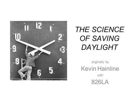 THE SCIENCE OF SAVING DAYLIGHT originally by Kevin Hainline with 826LA.