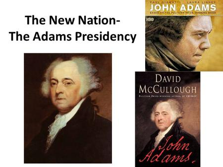 The New Nation- The Adams Presidency. The Election of 1796 The Federalists turned to Washington's Vice President, John Adams. Democratic- Republicans.