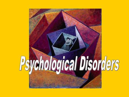 Psychological Disorders People are fascinated by the exceptional, the unusual, and the abnormal. This fascination may be caused by two reasons: 1.During.