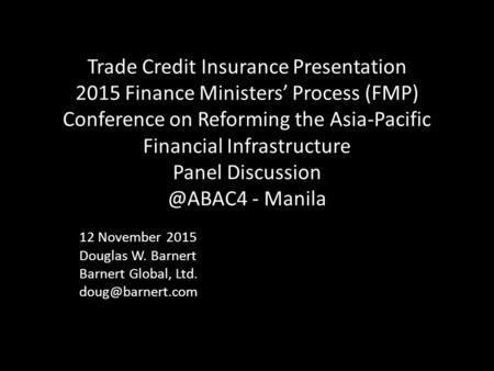 Trade Credit Insurance Presentation 2015 Finance Ministers' Process (FMP) Conference on Reforming the Asia-Pacific Financial Infrastructure Panel Discussion.