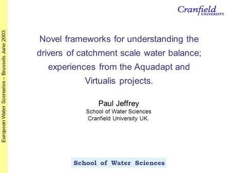 School of Water Sciences European Water Scenarios – Brussels June 2003 Novel frameworks for understanding the drivers of catchment scale water balance;