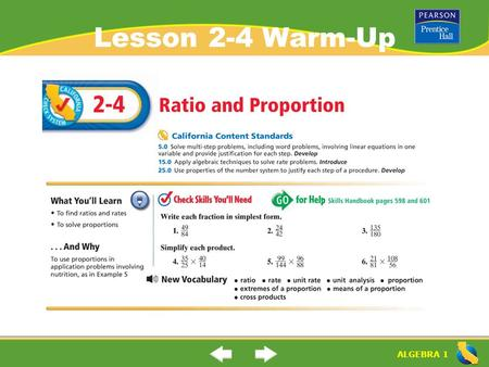 "ALGEBRA 1 Lesson 2-4 Warm-Up. ALGEBRA 1 ""Ratios and Proportions"" (2-4) What is a ""ratio""? What is a ""rate""? What is a ""unit rate""? ratio: a comparison."