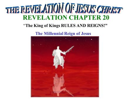 "REVELATION CHAPTER 20 ""The King of Kings RULES AND REIGNS!"" The Millennial Reign of Jesus."