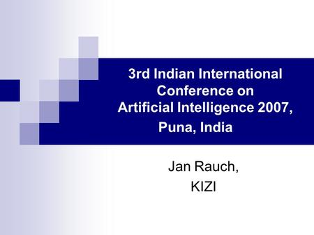 3rd Indian International Conference on Artificial Intelligence 2007, Puna, India Jan Rauch, KIZI.