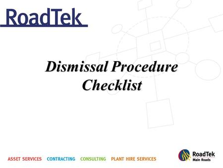 Dismissal Procedure Checklist. Initial Warning 1.Has the company acted immediately upon becoming aware of the unsatisfactory performance? 2.Was the employee.